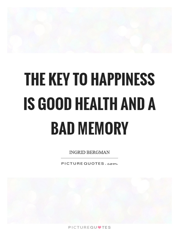 The key to happiness is good health and a bad memory Picture Quote #1