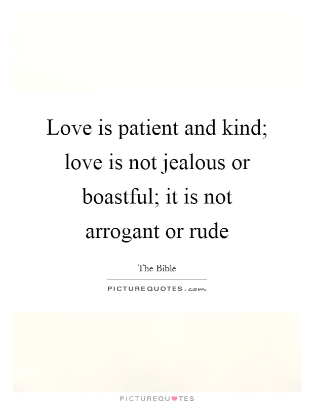 Love is patient and kind; love is not jealous or boastful; it is not arrogant or rude Picture Quote #1