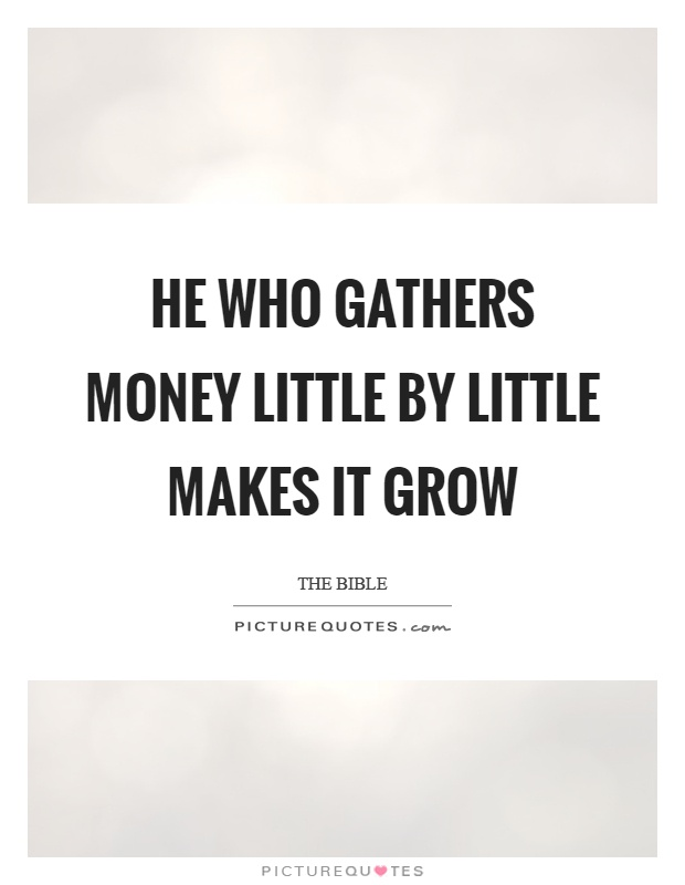 He who gathers money little by little makes it grow Picture Quote #1