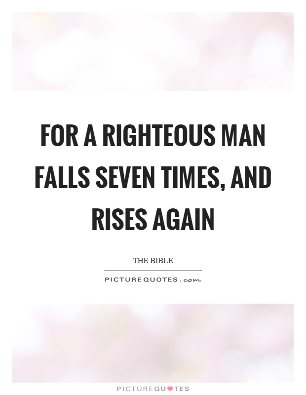 For a righteous man falls seven times, and rises again Picture Quote #1