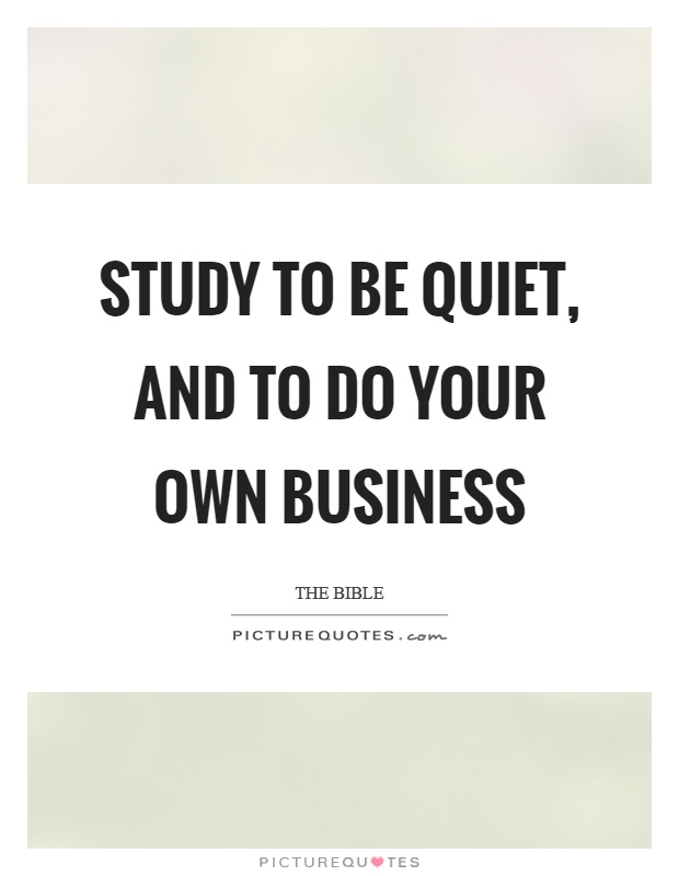 Study to be quiet, and to do your own business Picture Quote #1