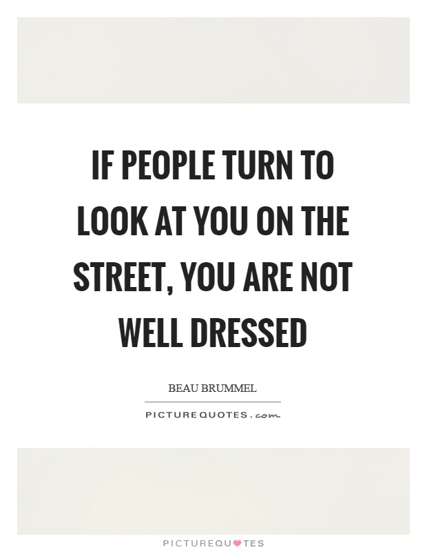 If people turn to look at you on the street, you are not well dressed Picture Quote #1