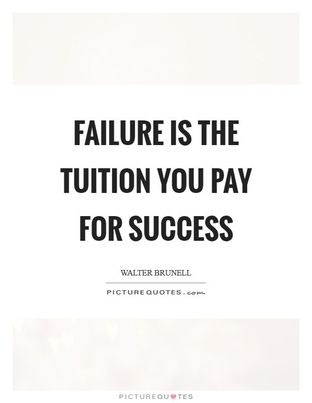 Failure is the tuition you pay for success Picture Quote #1