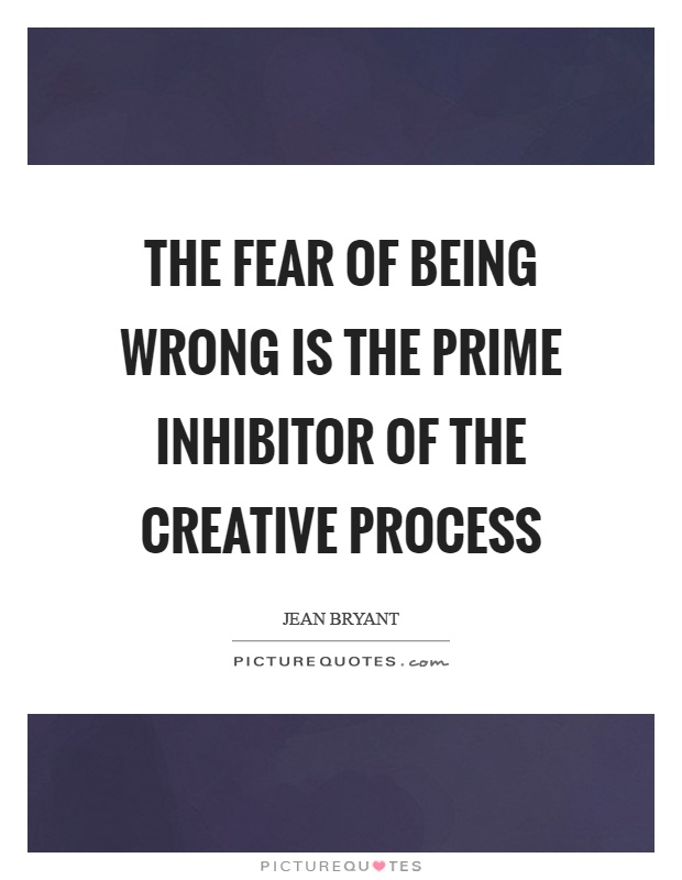 The fear of being wrong is the prime inhibitor of the creative process Picture Quote #1