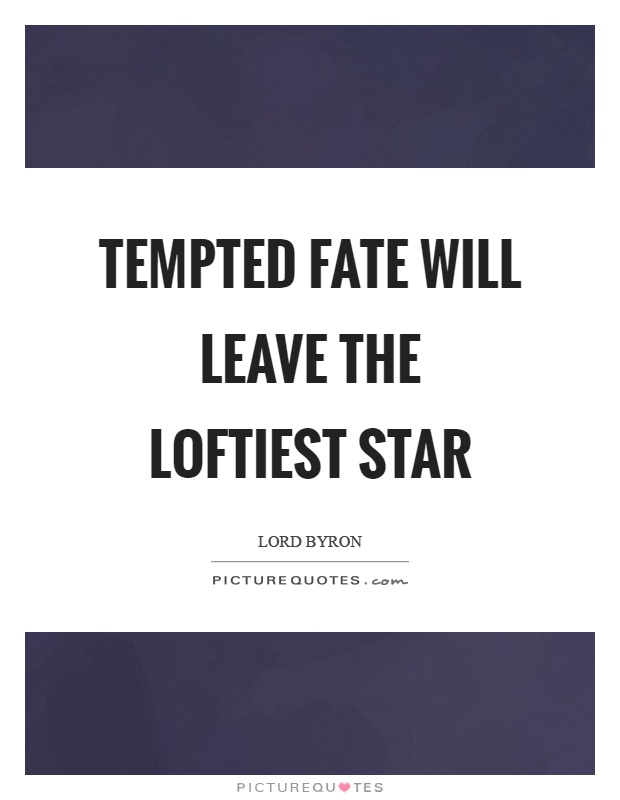 Tempted fate will leave the loftiest star Picture Quote #1