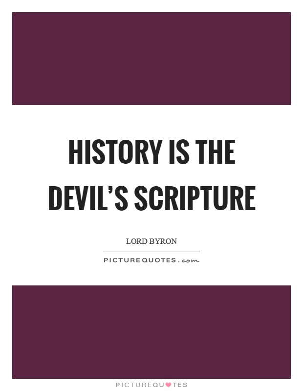History is the devil's scripture Picture Quote #1