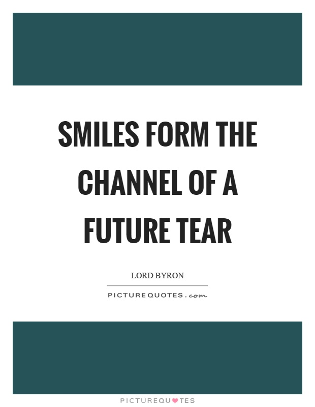 Smiles form the channel of a future tear Picture Quote #1
