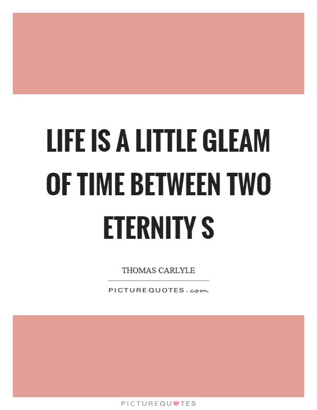 Life is a little gleam of time between two eternity s Picture Quote #1