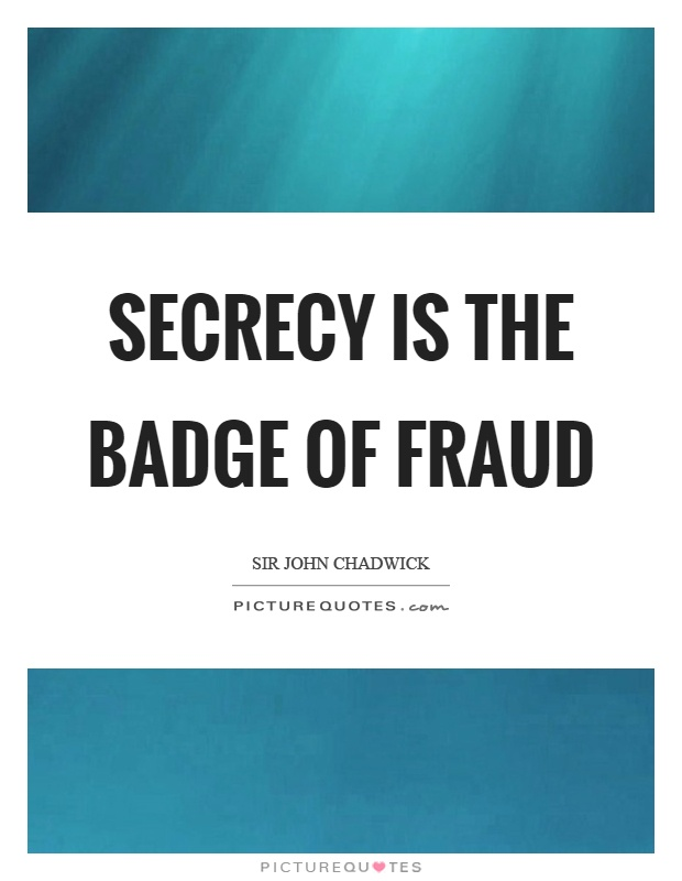 Secrecy is the badge of fraud Picture Quote #1