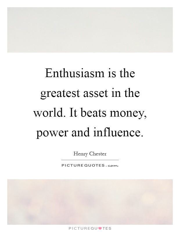 Enthusiasm is the greatest asset in the world. It beats money, power and influence Picture Quote #1