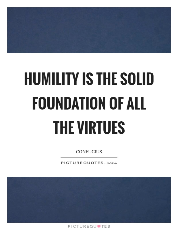 Humility is the solid foundation of all the virtues Picture Quote #1