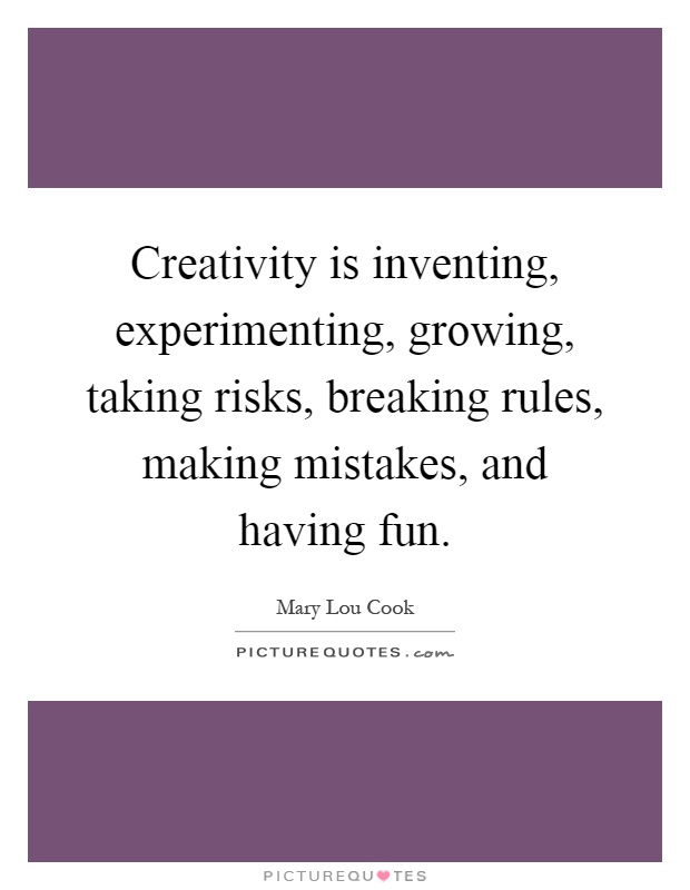 Creativity is inventing, experimenting, growing, taking risks, breaking rules, making mistakes, and having fun Picture Quote #1