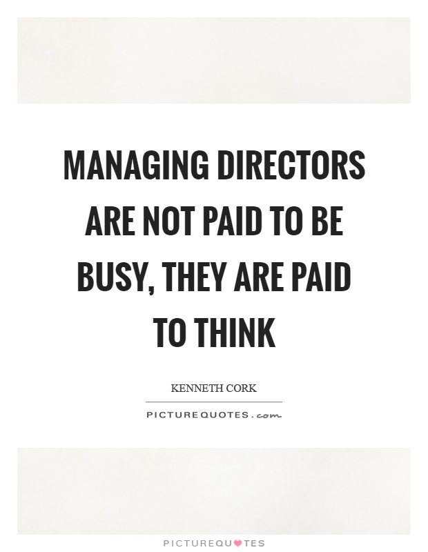 Managing directors are not paid to be busy, they are paid to think Picture Quote #1