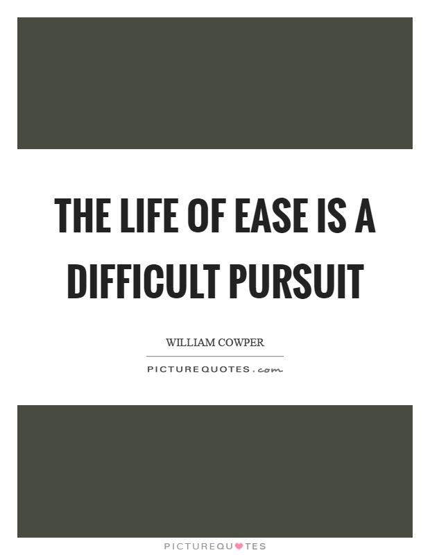The life of ease is a difficult pursuit Picture Quote #1