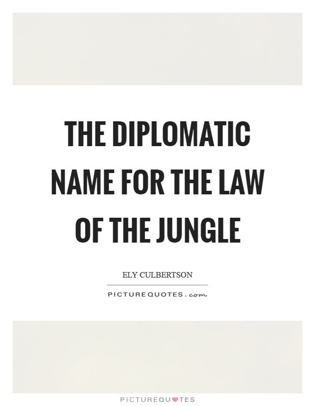 The diplomatic name for the law of the jungle Picture Quote #1