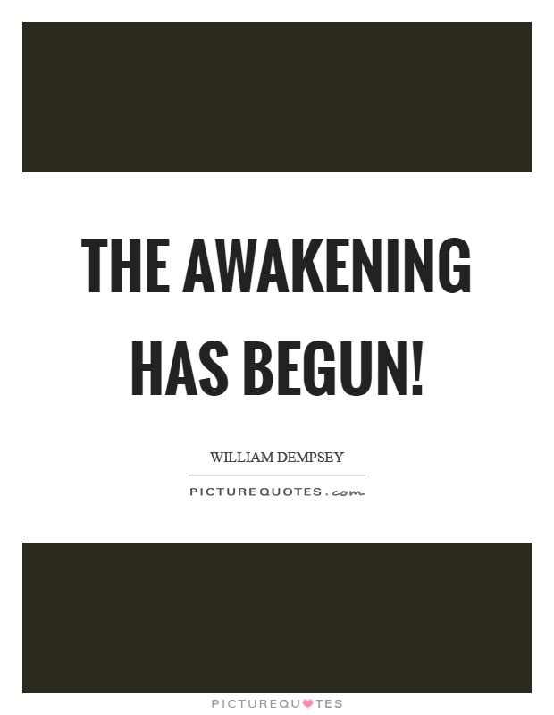 The awakening has begun! Picture Quote #1