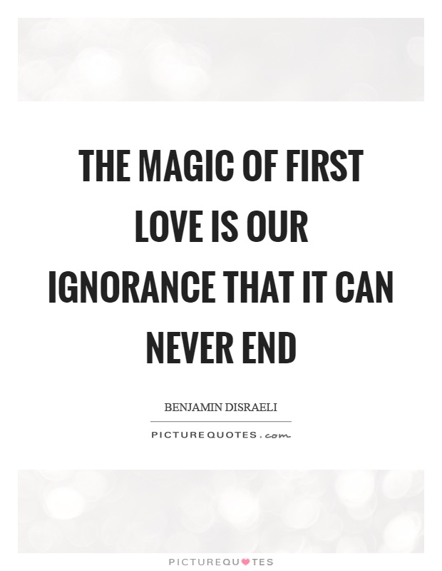 The magic of first love is our ignorance that it can never end Picture Quote #1