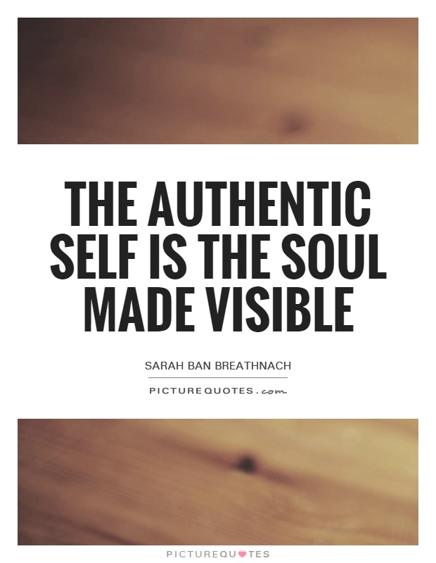 The authentic self is the soul made visible Picture Quote #1