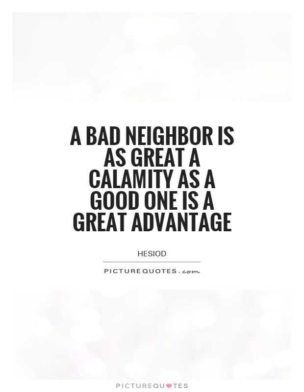 A bad neighbor is as great a calamity as a good one is a great advantage Picture Quote #1