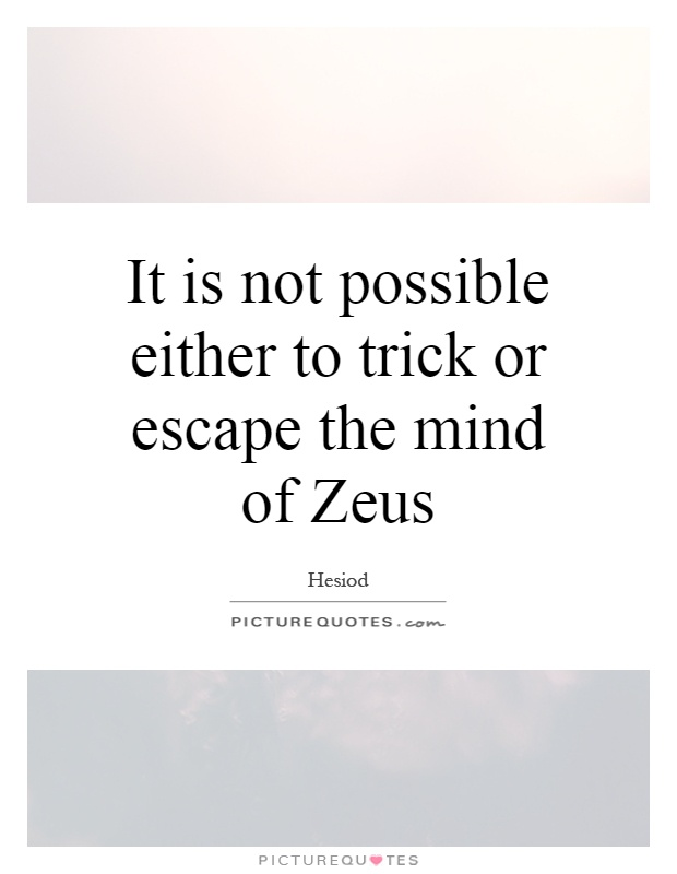 It is not possible either to trick or escape the mind of Zeus Picture Quote #1