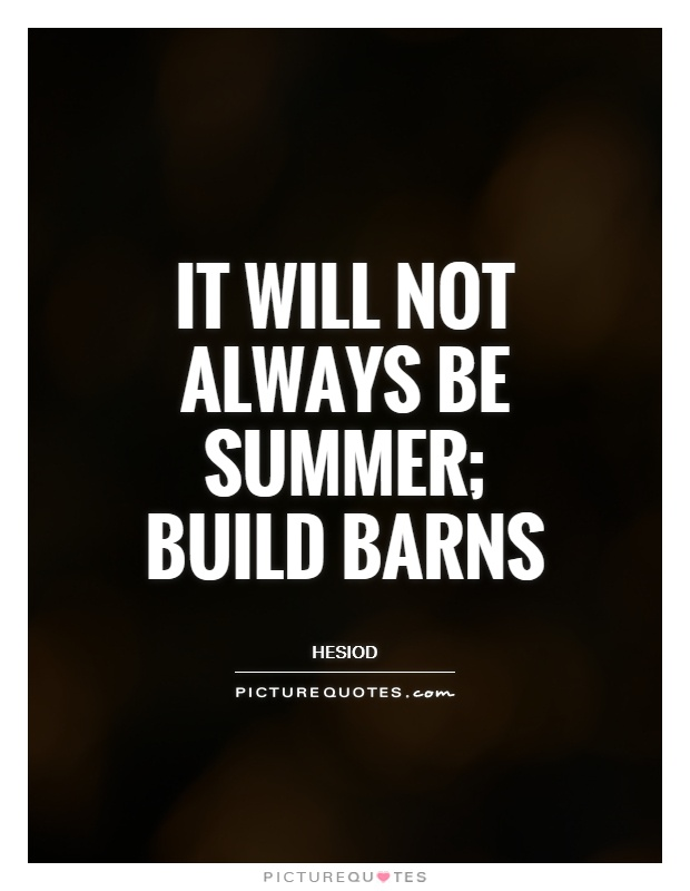 It will not always be summer; build barns Picture Quote #1