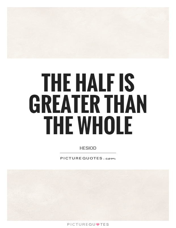The half is greater than the whole Picture Quote #1