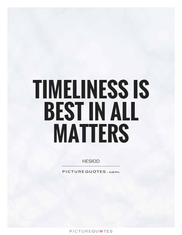 Timeliness is best in all matters Picture Quote #1