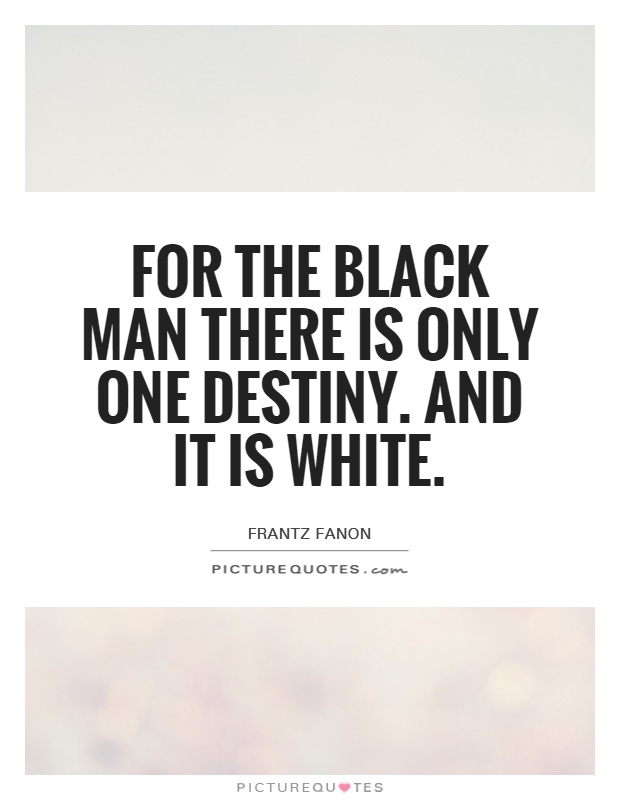 For the black man there is only one destiny. And it is white Picture Quote #1