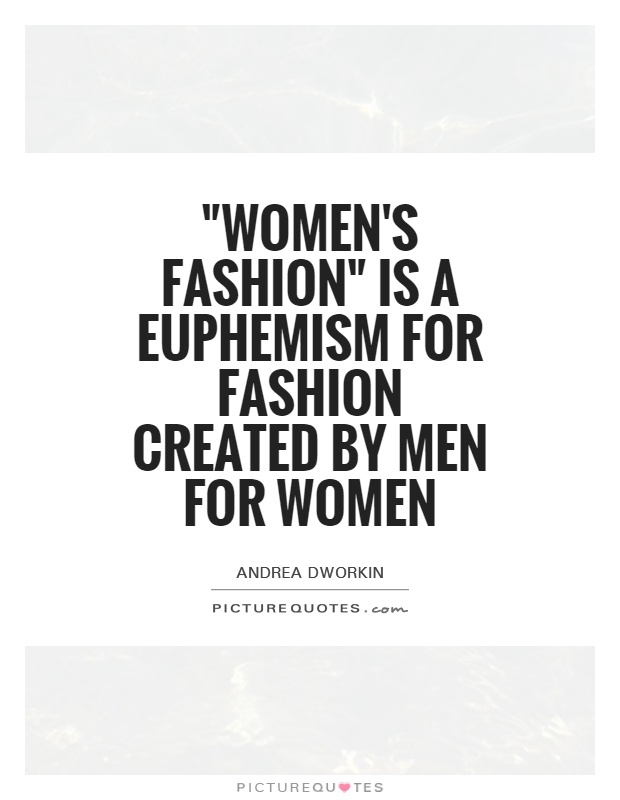 Women 39 S Fashion Is A Euphemism For Fashion Created By