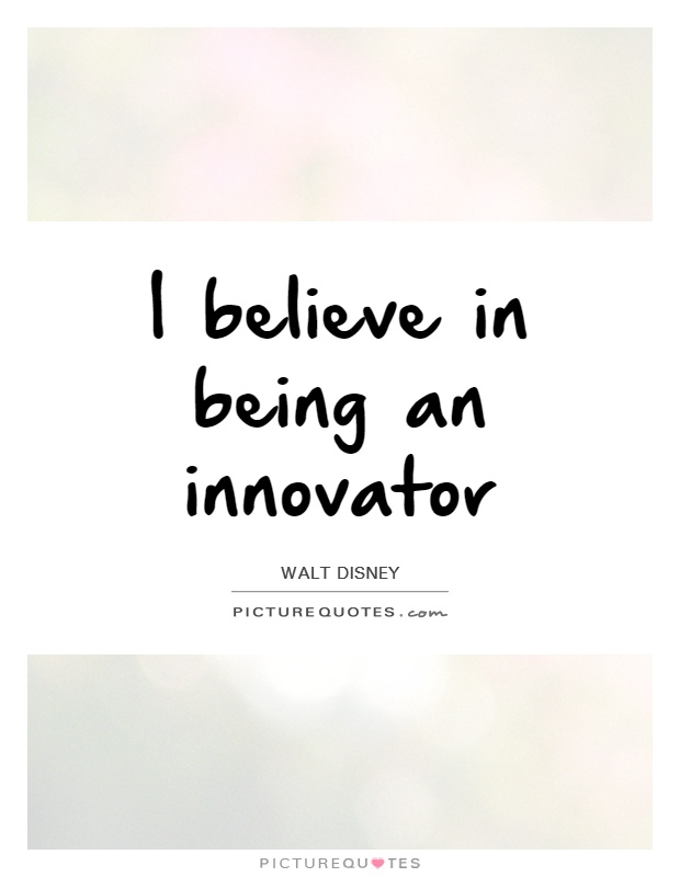 I believe in being an innovator Picture Quote #1