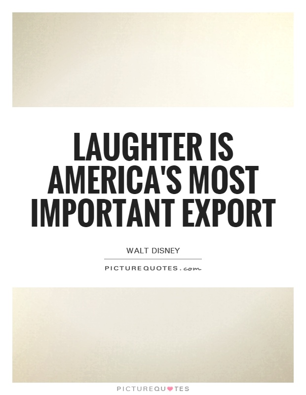 Laughter is America's most important export Picture Quote #1