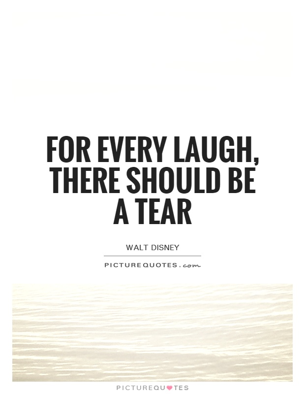 For every laugh, there should be a tear Picture Quote #1