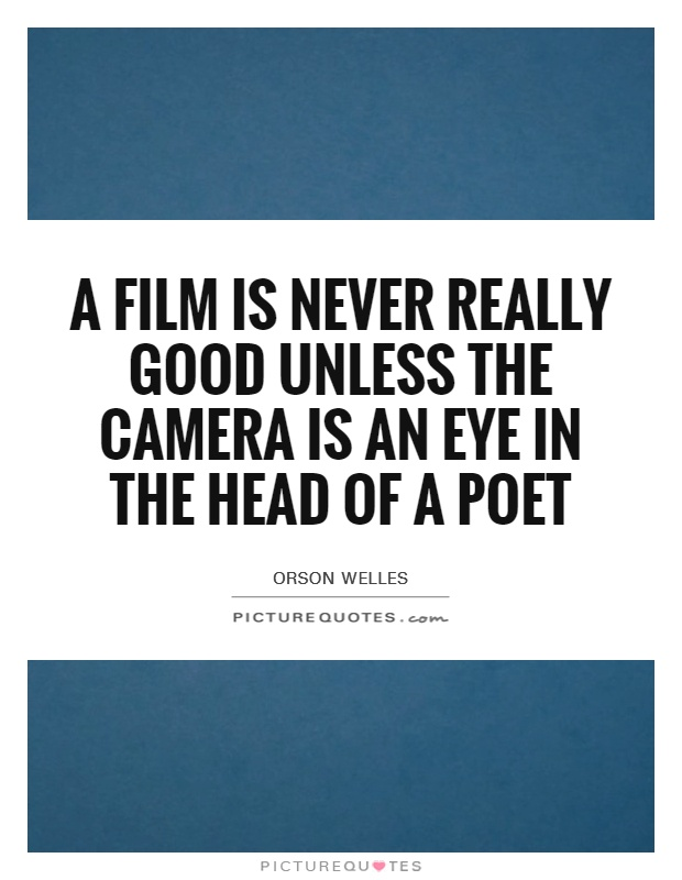 A film is never really good unless the camera is an eye in the head of a poet Picture Quote #1