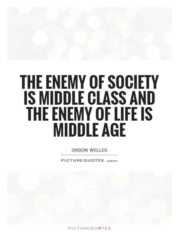 The enemy of society is middle class and the enemy of life is middle age Picture Quote #1