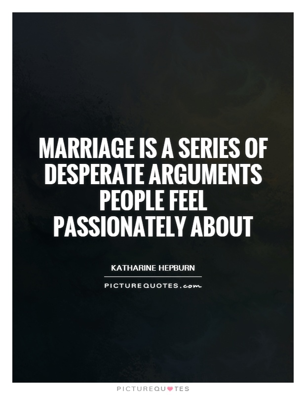 Marriage is a series of desperate arguments people feel passionately about Picture Quote #1