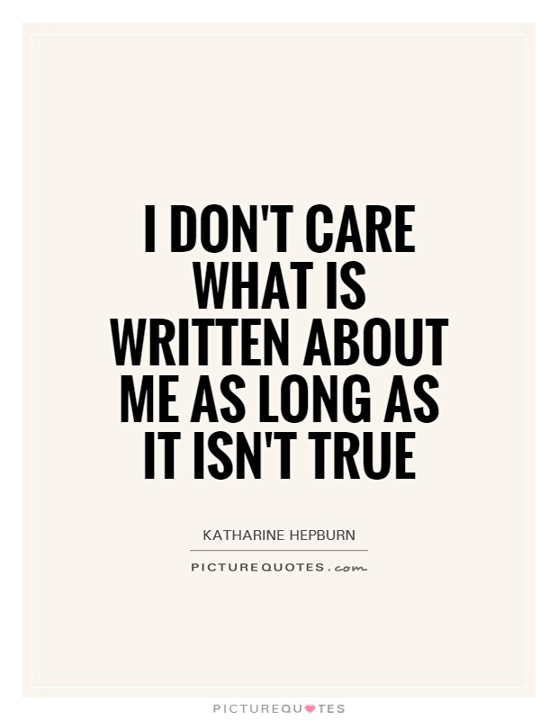 I don't care what is written about me as long as it isn't true Picture Quote #1