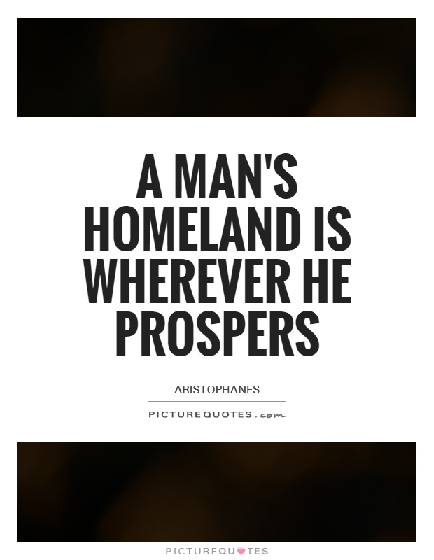 A man's homeland is wherever he prospers Picture Quote #1