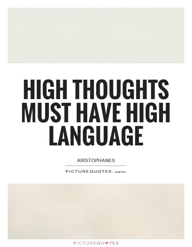 High thoughts must have high language Picture Quote #1
