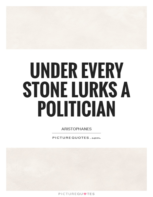 Under every stone lurks a politician Picture Quote #1