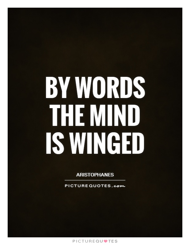 By words the mind is winged Picture Quote #1
