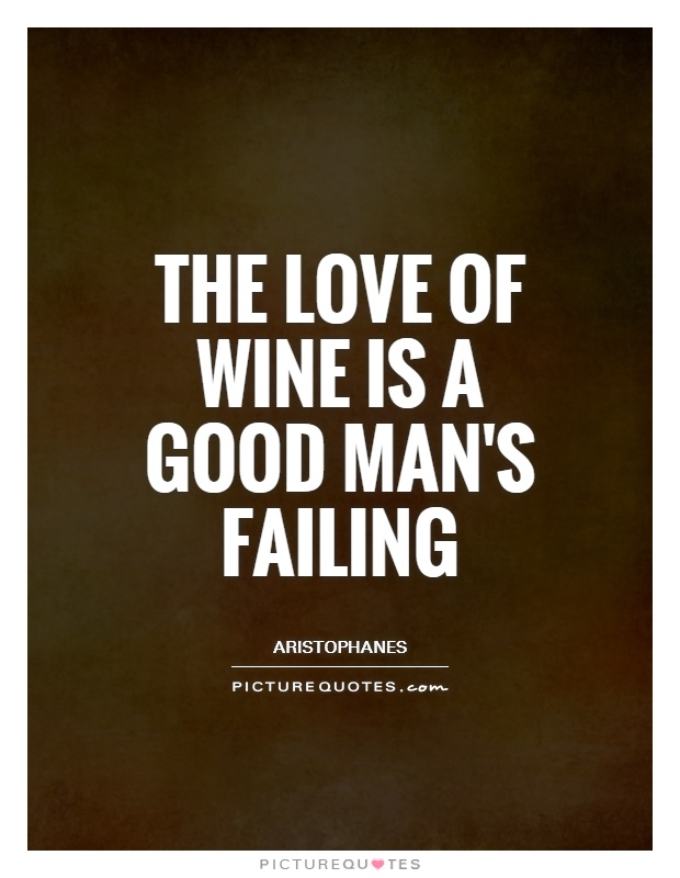 The love of wine is a good man's failing Picture Quote #1