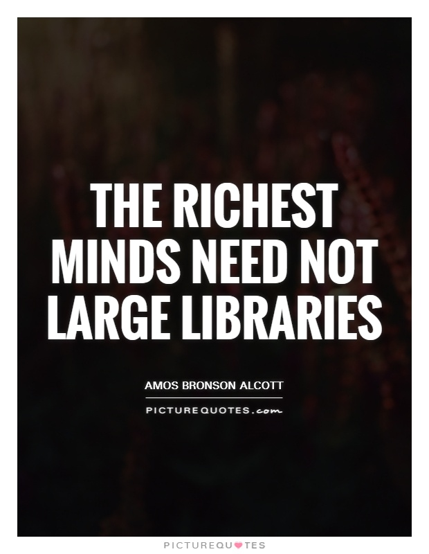 The richest minds need not large libraries Picture Quote #1