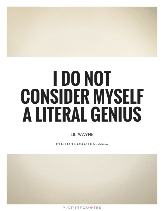 I do not consider myself a literal genius Picture Quote #1