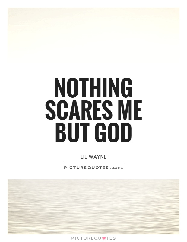 Nothing scares me but God Picture Quote #1