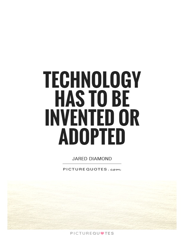 Technology has to be invented or adopted Picture Quote #1