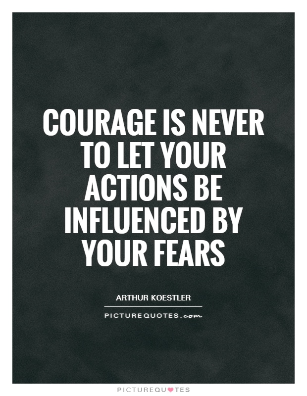Courage is never to let your actions be influenced by your fears Picture Quote #1