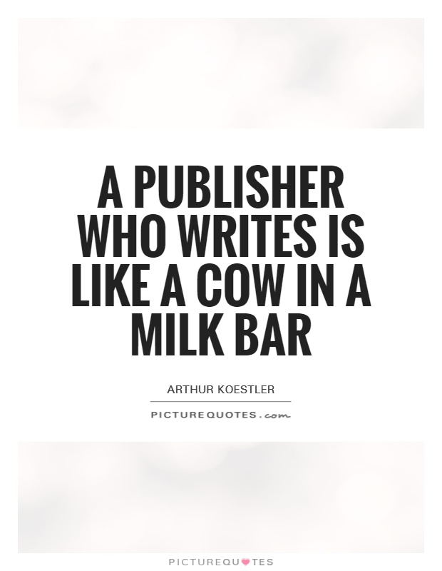 A publisher who writes is like a cow in a milk bar Picture Quote #1