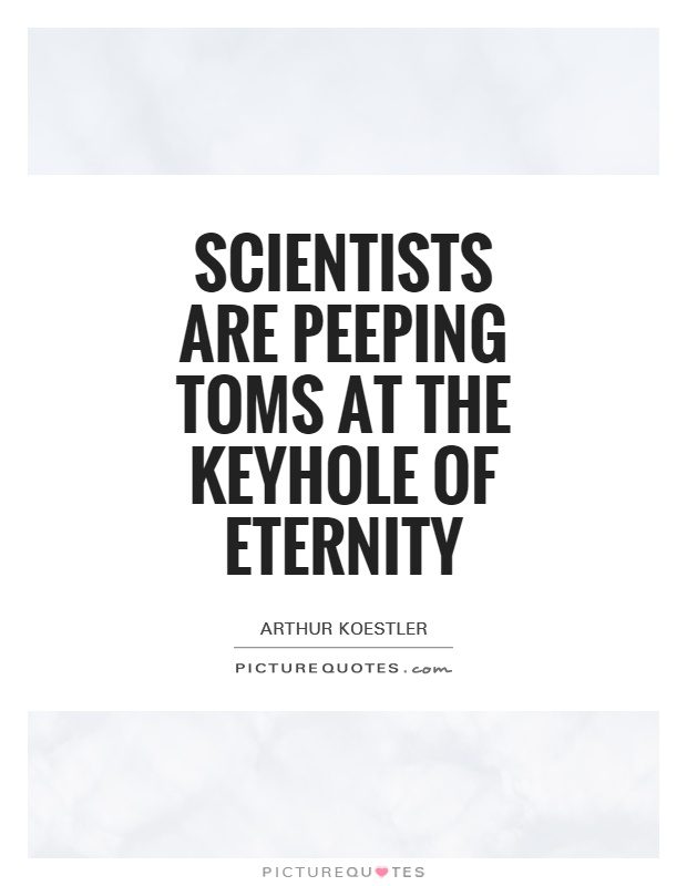 Scientists are peeping toms at the keyhole of eternity Picture Quote #1
