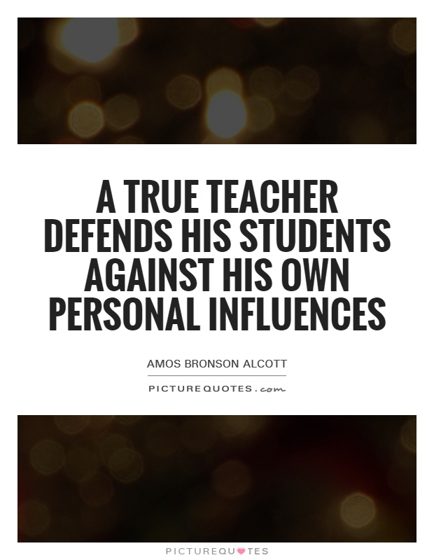 A true teacher defends his students against his own personal influences Picture Quote #1