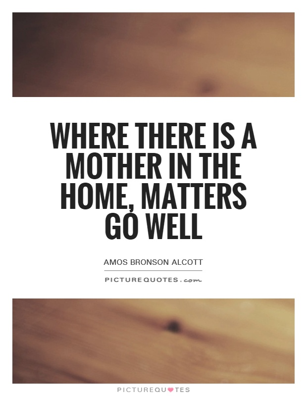 Where there is a mother in the home, matters go well Picture Quote #1